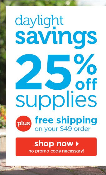 Daylight Savings - 25% off plus free shipping on your $49 order