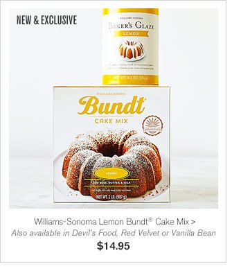 NEW & EXCLUSIVE -  Williams-Sonoma Lemon Bundt® Cake Mix - Also available in Devil's Food, Red Velvet or Vanilla Bean - $14.95