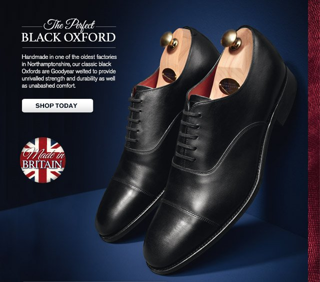 THE PERFECT BLACK OXFORD Handmade in one of the oldest factories in Northamptonshire, our classic black Oxfords are Goodyear welted to provide unrivalled strength and durability as well as unabashed comfort.  SHOP TODAY Made in Britain