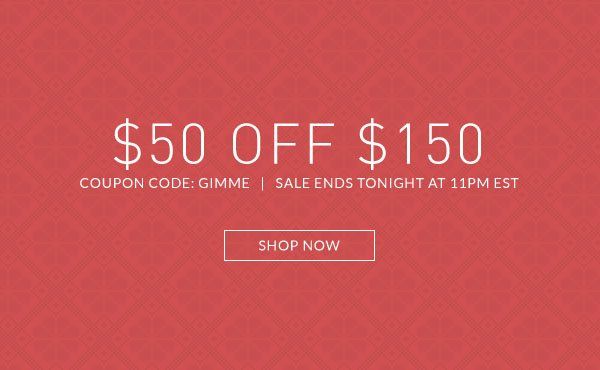 Save $50 Off $150 March Must Haves with Coupon Code GIMME. Hurry, Sale Ends Tonight at 11pm EST!