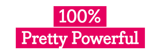 100% Pretty Powerful