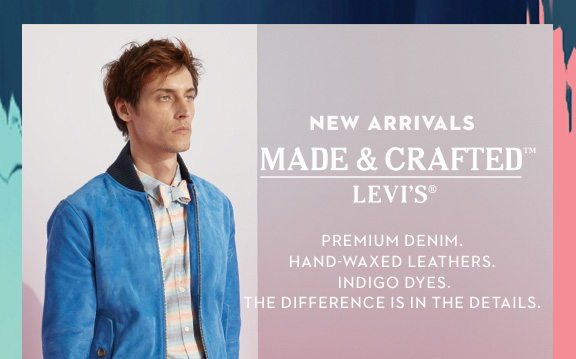 New arrivals Made & Crafted™ Levi's® Premium denim. hand-waxed leathers. indigo dyes. the difference is in the details.
