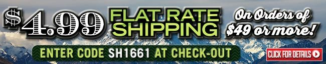 Sportsman's Guide's $4.99 Flat Rate Shipping with Your Merchandise Order of $49 or more! Enter Coupon Code SH1661 at checkout.
