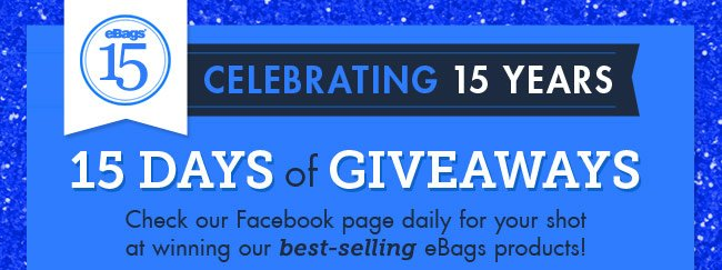 Celebrating 15 Years of eBags with 15 Days of Giveaways! Go to our Facebook Page Now!