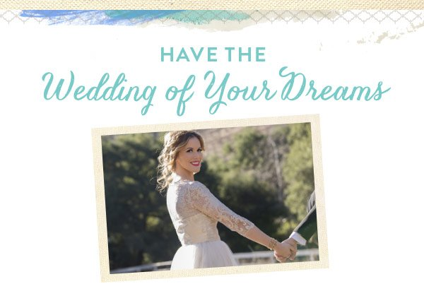 Have The Wedding of Your Dreams