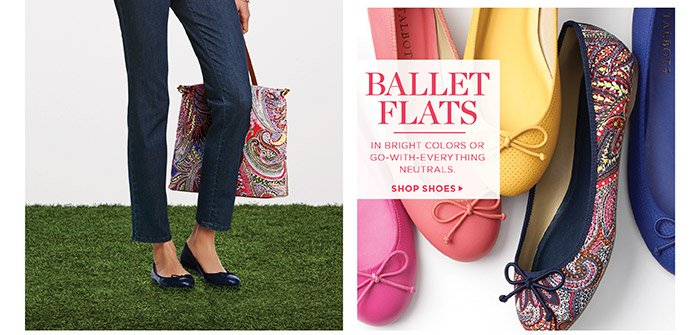 Ballet flats, in bright colors or go-with-anything neutrals. Shop shoes.