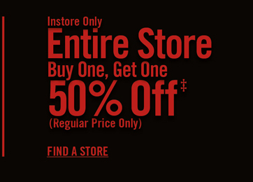 INSTORE ONLY - ENTIRE STORE - BUY ONE, GET ONE 50% OFF