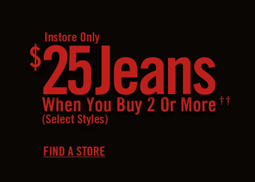 INSTORE ONLY - $25 JEANS WHEN YOU BUY OR MORE ††