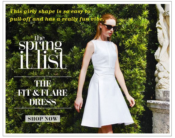 The Spring It List. The Fit & Flare Dress. Shop Now