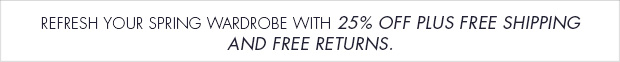 Download Images:Refresh your spring wardrobe with 25% off plus free shipping and free returns.