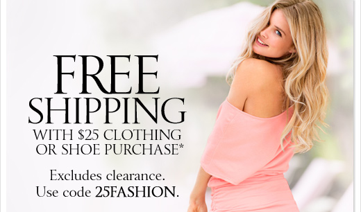 Free Shipping With $25 Clothing or Shoe Purchase*
