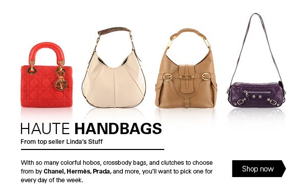 HAUTE HANDBAGS From top seller Linda's Stuff With so many colorful hobos, crossbody bags, and clutches to choose from by Chanel, Hermès, Prada, and more, you'll want to pick one for every day of the week. Shop now