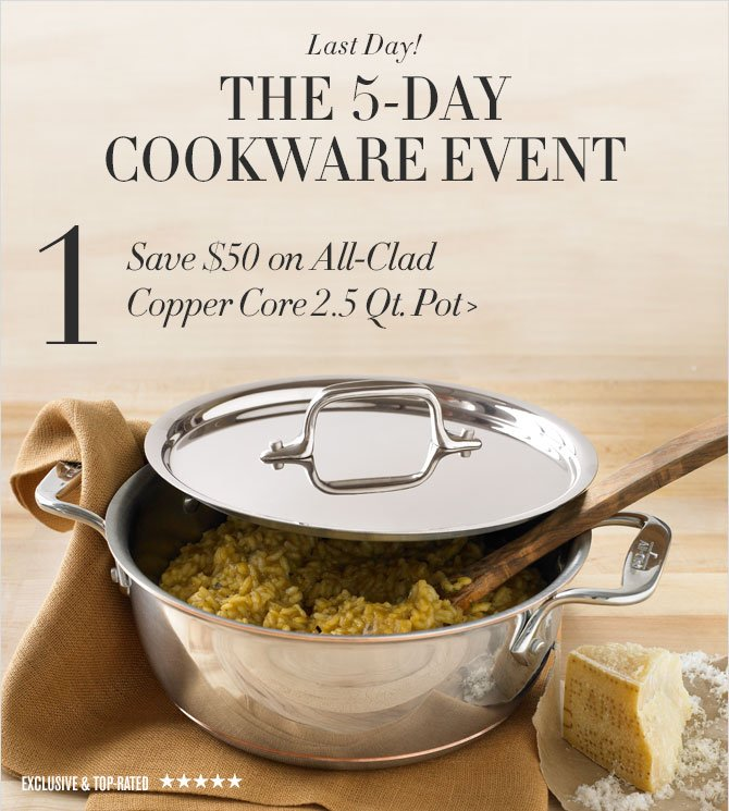 Last Day! - THE 5-DAY COOKWARE EVENT - 1. Save $50 on All-Clad Copper Core 2.5 Qt. Pot