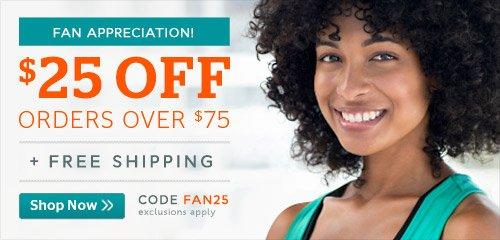 Fan Appreciation! $25 off orders over $75