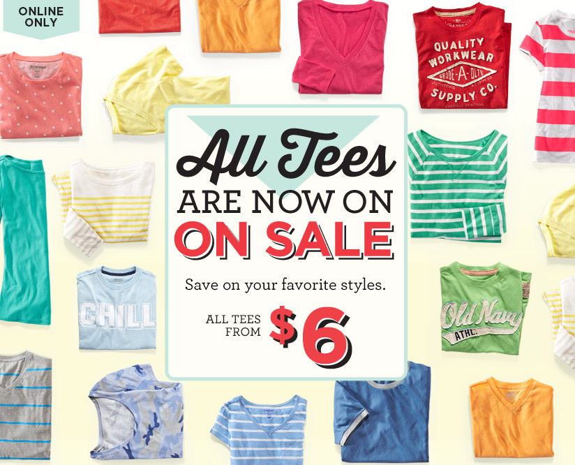 ONLINE ONLY | All Tees ARE NOW ON SALE | Save on your favorite styles. | ALL TEES FROM $6