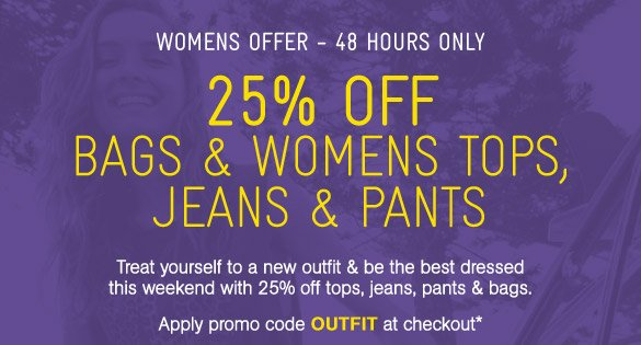 25% Off Bags & Womens Tops, Jeans & Pants