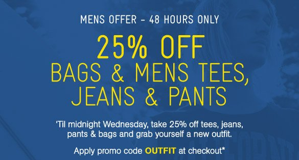 25% Off Bags & Mens Tees, Jeans & Pants