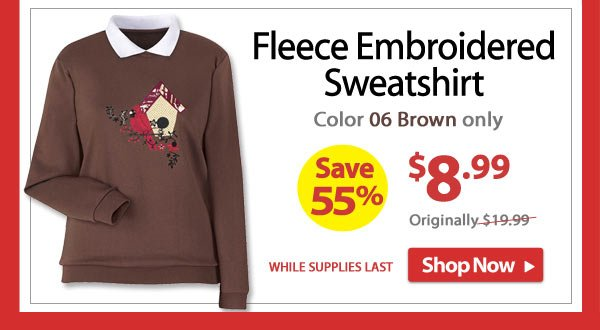 Save 55% - Fleece Embroidered Sweatshirt - Now Only $8.99 - Color 06 Brown only - Shop Now >>