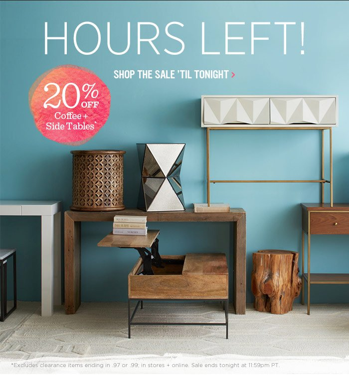 Hours Left! 20% Off Coffee + Side Tables*. Shop the sale 'til tonight.