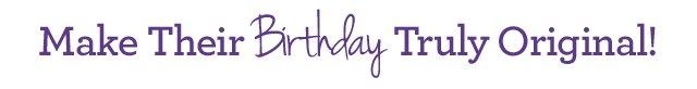 Make Their Birthday Truly Original!