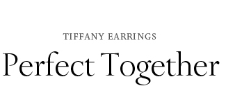 Tiffany Earrings: Perfect Together