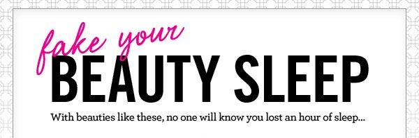 Fake your beauty sleep