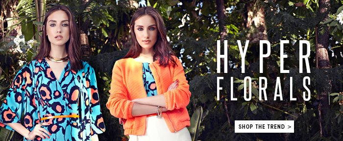 HYPER FLORALS SHOP THE TREND