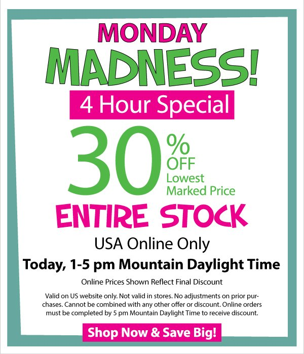 Monday Madness! 30% Off Entire Stock - 4 Hours Online Only Special, 1-5 pm Mountian Daylight Time - Today