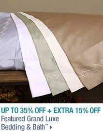 Up to 35% off + Extra 15% off Featured Grand Luxe Bedding & Bath**
