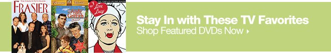 Stay In with these TV Favorites - Shop Featured DVDs Now