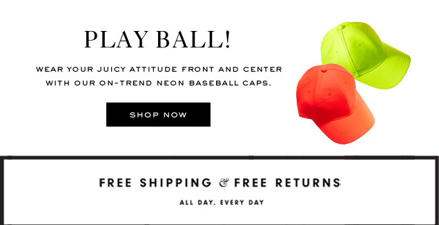 PLAY BALL! Weary your Juicy attitude front and center with our on-trend neon baseball caps. SHOP NOW.