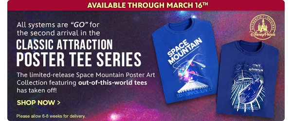 Available through March 16th - All systems are GO for the second arrival in the Classic Attarction Poster Tee Series - The limited-release Space Mountain Poster Art Collection featuring out-of-this-world tees has taken off! Please allow 6-8 weeks for delivery. Authentic - Original - Disney Parks | Shop Now