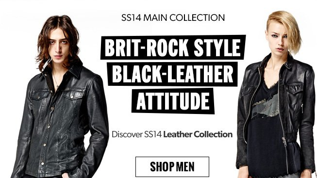 SS14 Main Collection. Brit-rock style. Black-leather attitude. Discover SS14 Leather Collection. SHOP MEN.