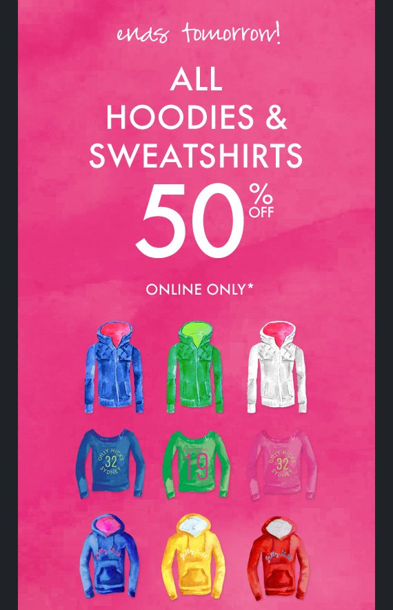 ENDS TOMORROW! ALL HOODIES  & SWEATSHIRTS 50% OFF ONLINE ONLY*