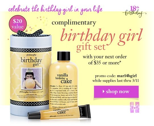 complimentary birthday girl gift set. with your next order of $35 or more* promo code: mar14bgirl. while supplies last thru 3/11
