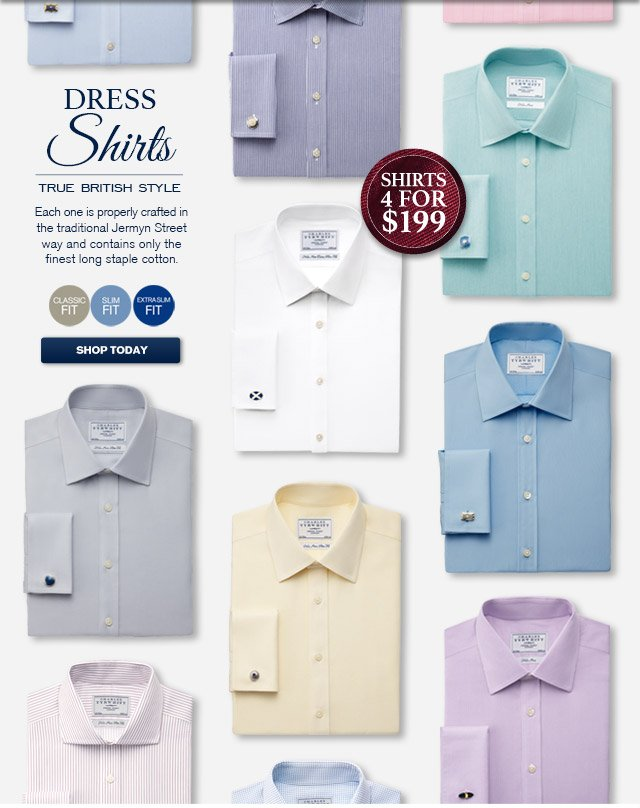 DRESS SHIRTS True British Style Each one is properly crafted in the traditional Jermyn Street way and contains one the finest long staple cotton. Classic Fit - Slim Fit - Extra Slim Fit SHOP TODAY Shirts 4 for $199