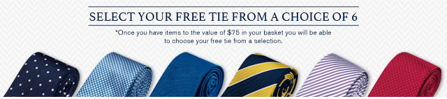 Select your Free Tie from a Choice of 6 *Once you have items to the value of $75 in your basket you will be able to choose your free tie from a selection.