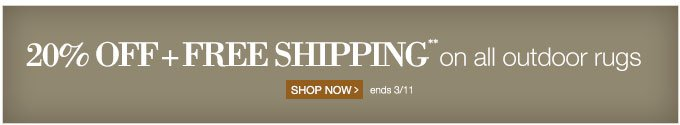 FREE SHIPPING** on outdoor rugs, pillows, cushions, umbrellas, curtains & lighting | SHOP ALL > ends 3/31