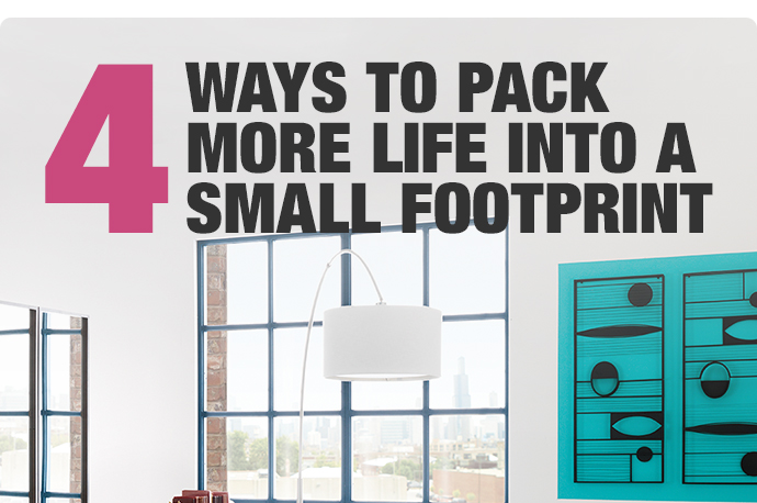 4 ways to pack more life into a small  footprint