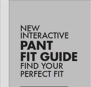 NEW INTERACTIVE PANT FIT GUIDE FIND YOUR PERFECT FIT