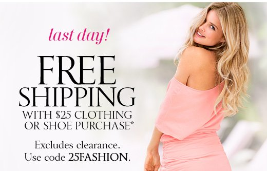 Last Day! Free Shipping With $25 Clothing Or Shoe Purchase