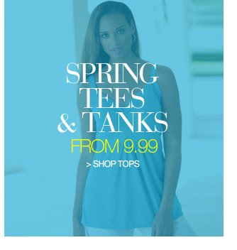 spring tees and tanks from 9.99 - shop tops