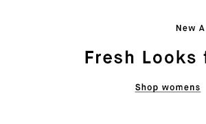 New Arrivals - Fresh Looks for Her + Him - Shop womens