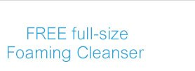 FREE full-size Foaming Cleanser