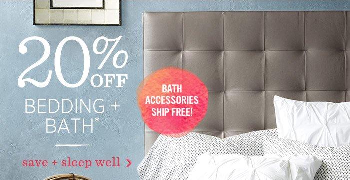 20% Off Bedding + Bath* Save + sleep well. Bath Accessories Ship Free!