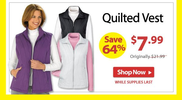 Save 64% - Quilted Vest - Now Only $7.99 - Shop Now >>