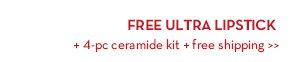 FULL ULTRA LIPSTICK + 4-pc ceramide kit + free shipping.