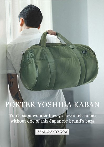 Porter Yoshida Kaban. You'll soon wonder how yu ever left home without one of this Japanese brand's bags. Read & shop now