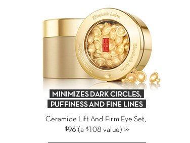 MINIMIZES DARK CIRCLES, PUFFINESS AND FINE LINES. Ceramide Lift And Firm Eye Set, $96 (a $108 value).