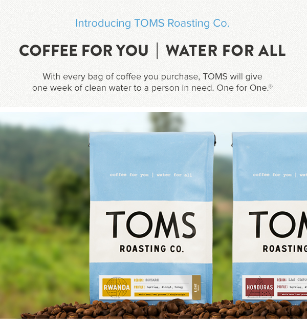 Introducing TOMS Roasting Co. - Coffee for you, water for all